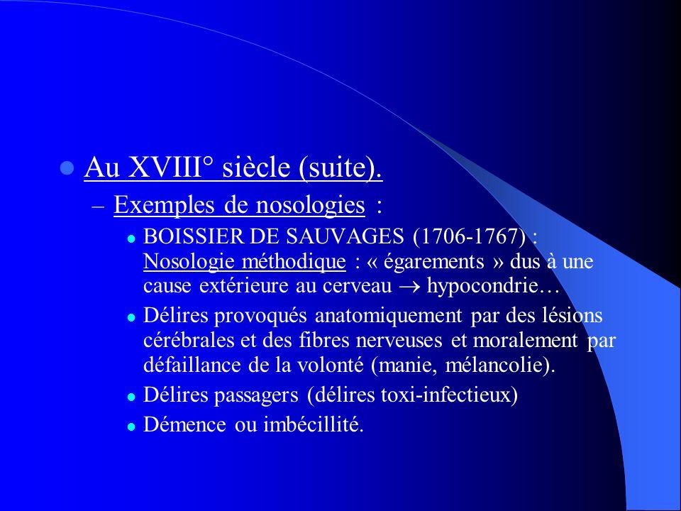 Au XVIII° siècle (suite). – Exemples de nosologies : BOISSIER DE SAUVAGES (1706-1767) : Nosologie méthodique : « égarements » dus à une cause extérieu