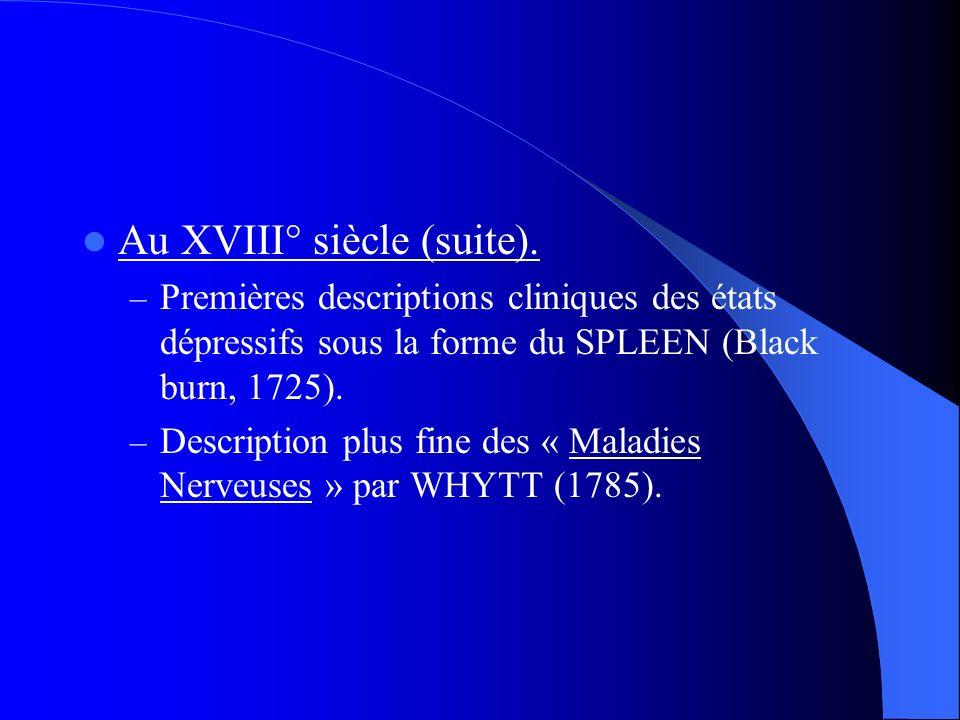 Au XVIII° siècle (suite). – Premières descriptions cliniques des états dépressifs sous la forme du SPLEEN (Black burn, 1725). – Description plus fine