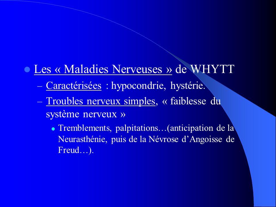 Les « Maladies Nerveuses » de WHYTT – Caractérisées : hypocondrie, hystérie. – Troubles nerveux simples, « faiblesse du système nerveux » Tremblements