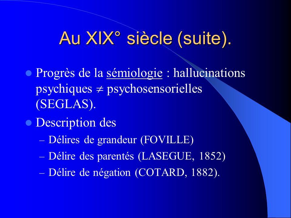 Au XIX° siècle (suite). Progrès de la sémiologie : hallucinations psychiques psychosensorielles (SEGLAS). Description des – Délires de grandeur (FOVIL