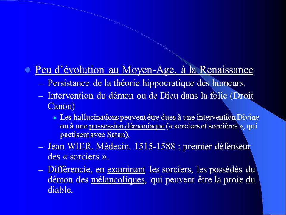 Peu dévolution au Moyen-Age, à la Renaissance – Persistance de la théorie hippocratique des humeurs. – Intervention du démon ou de Dieu dans la folie