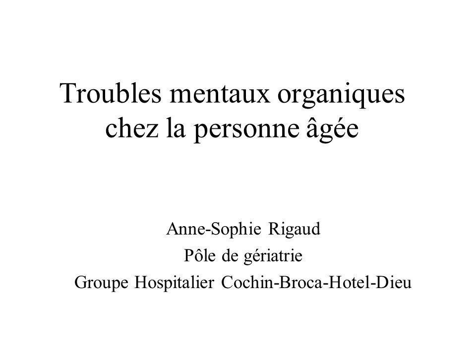 Troubles mentaux organiques chez la personne âgée Anne-Sophie Rigaud Pôle de gériatrie Groupe Hospitalier Cochin-Broca-Hotel-Dieu
