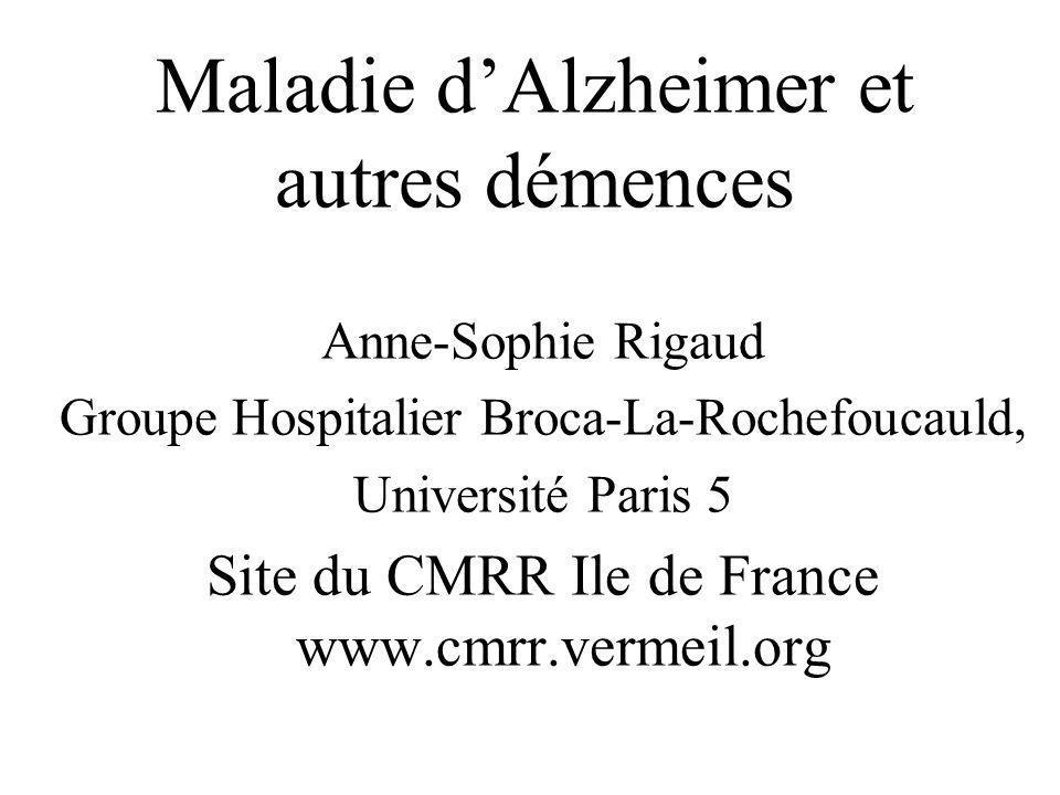 Maladie dAlzheimer et autres démences Anne-Sophie Rigaud Groupe Hospitalier Broca-La-Rochefoucauld, Université Paris 5 Site du CMRR Ile de France www.
