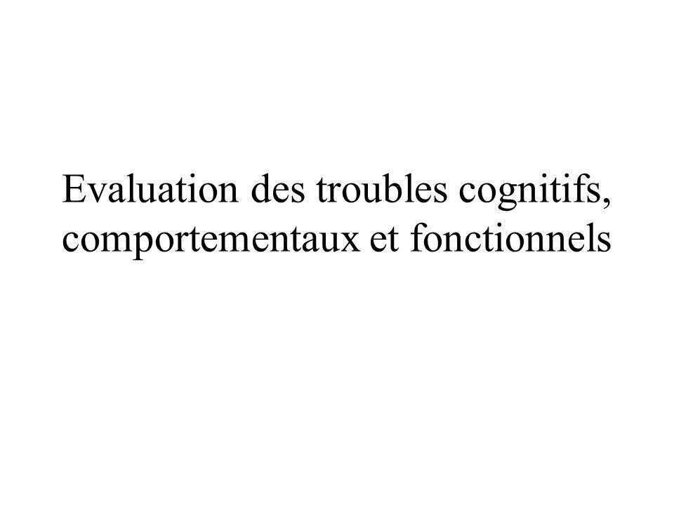 Evaluation des troubles cognitifs, comportementaux et fonctionnels
