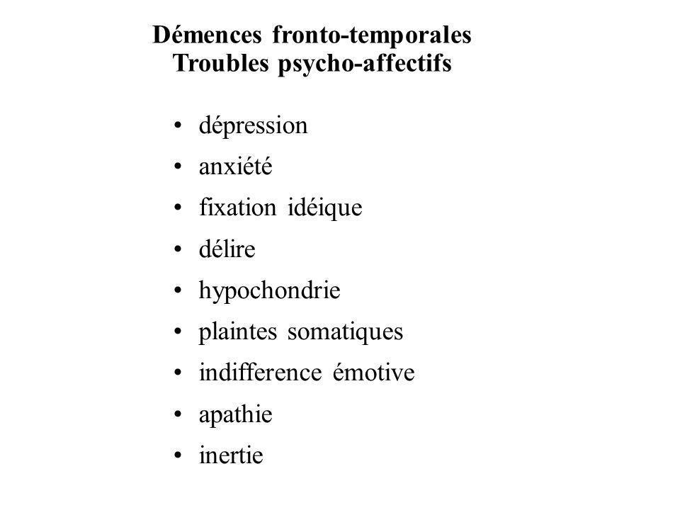 Démences fronto-temporales Troubles psycho-affectifs dépression anxiété fixation idéique délire hypochondrie plaintes somatiques indifference émotive