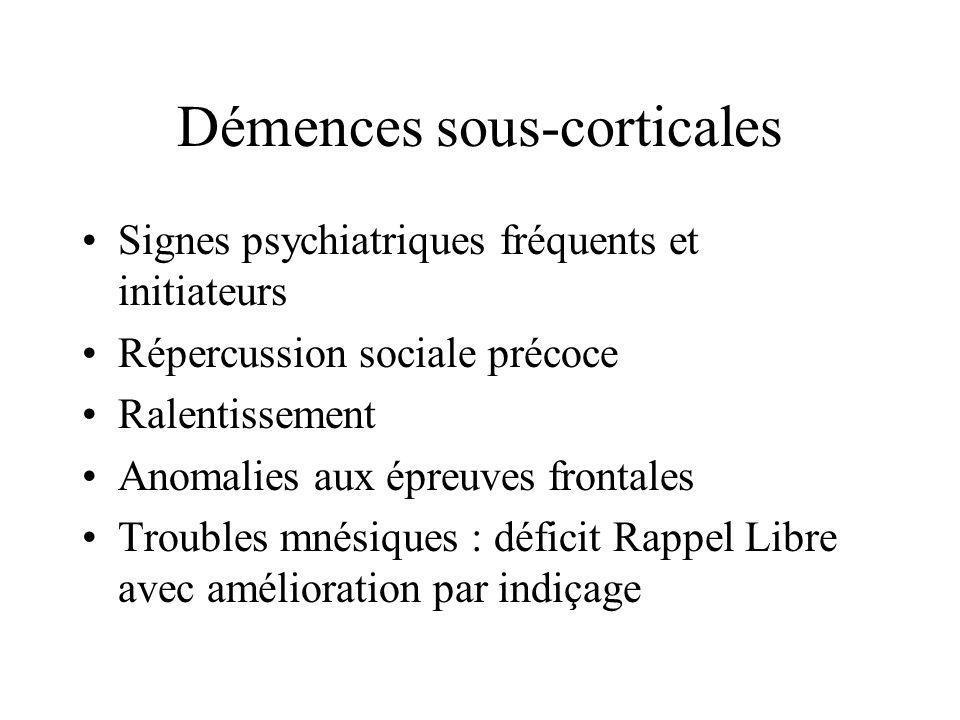 Démences sous-corticales Signes psychiatriques fréquents et initiateurs Répercussion sociale précoce Ralentissement Anomalies aux épreuves frontales T
