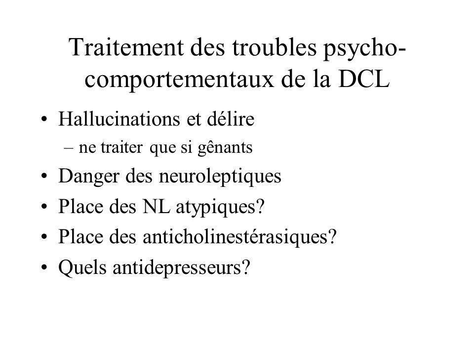 Traitement des troubles psycho- comportementaux de la DCL Hallucinations et délire –ne traiter que si gênants Danger des neuroleptiques Place des NL a