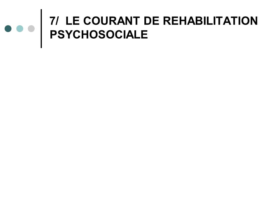 7/ LE COURANT DE REHABILITATION PSYCHOSOCIALE
