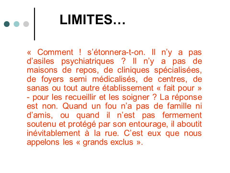 LIMITES… « Comment .sétonnera-t-on. Il ny a pas dasiles psychiatriques .