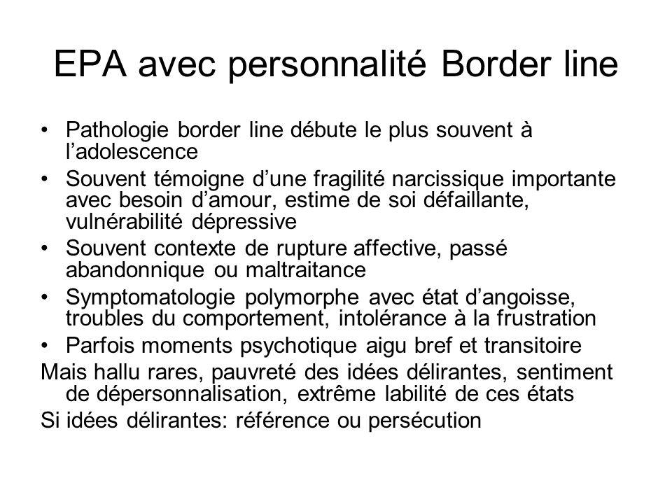EPA avec personnalité Border line Pathologie border line débute le plus souvent à ladolescence Souvent témoigne dune fragilité narcissique importante