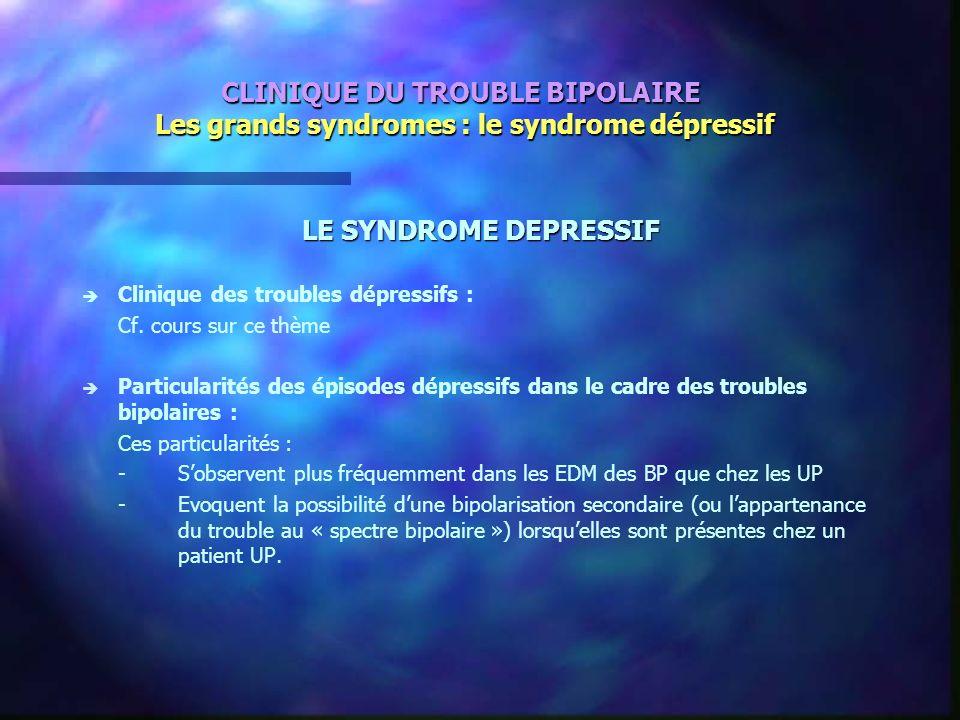 CLINIQUE DU TROUBLE BIPOLAIRE Les grands syndromes : le syndrome dépressif LE SYNDROME DEPRESSIF è è Clinique des troubles dépressifs : Cf. cours sur