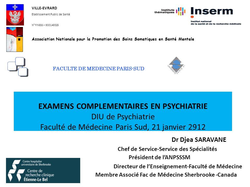 EXAMENS COMPLEMENTAIRES EN PSYCHIATRIE DIU de Psychiatrie Faculté de Médecine Paris Sud, 21 janvier 2912 Dr Djea SARAVANE Chef de Service-Service des