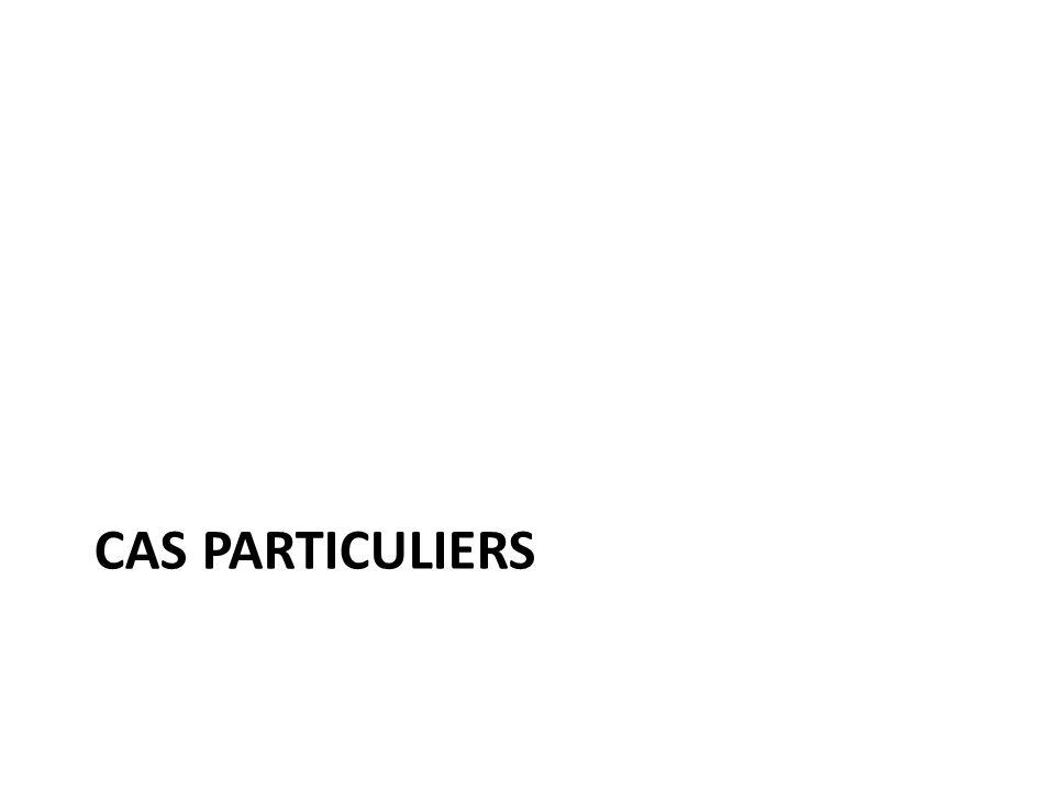 CAS PARTICULIERS