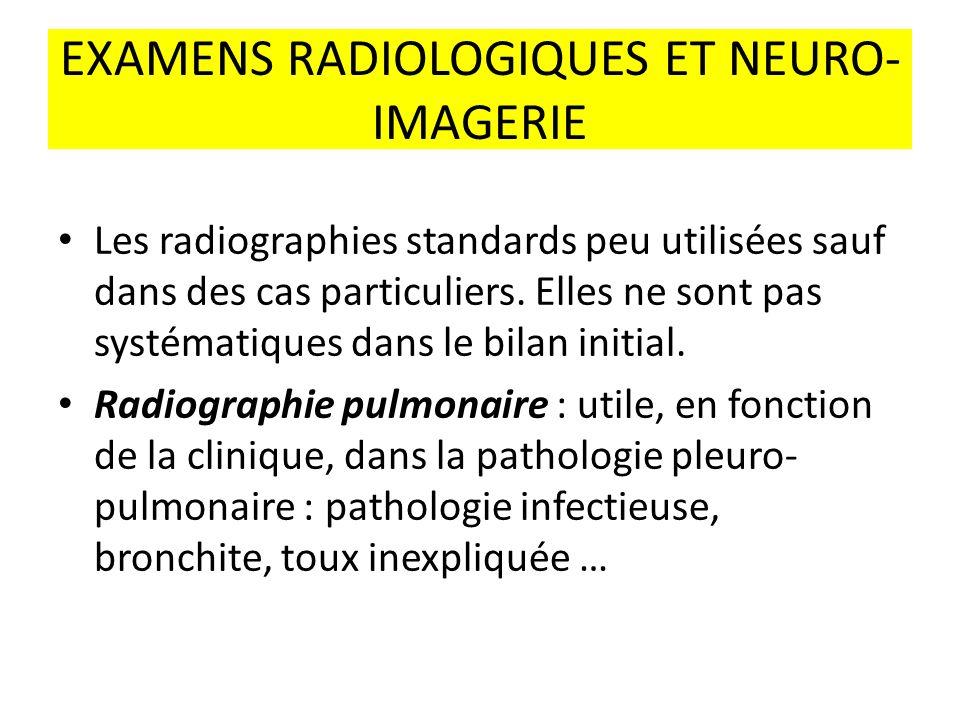 EXAMENS RADIOLOGIQUES ET NEURO- IMAGERIE Les radiographies standards peu utilisées sauf dans des cas particuliers. Elles ne sont pas systématiques dan