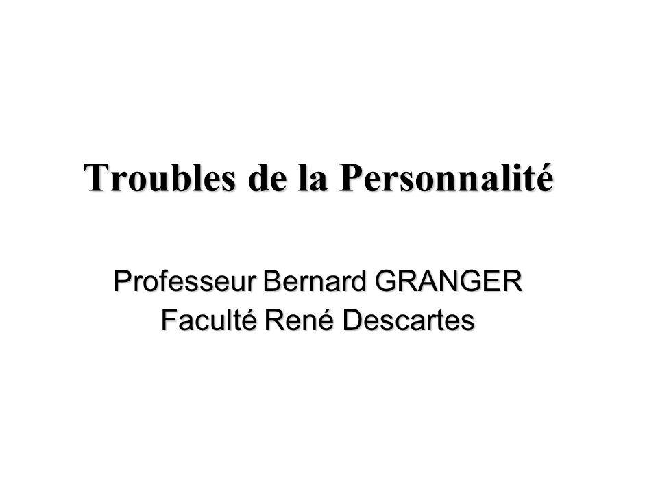 Troubles de la Personnalité Professeur Bernard GRANGER Faculté René Descartes