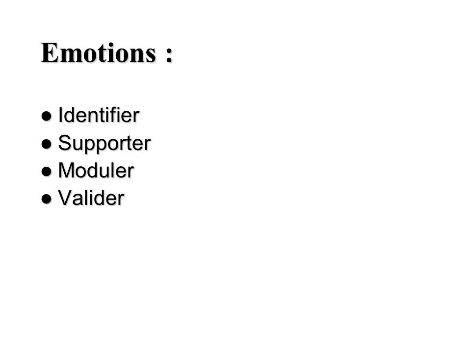 Emotions : Identifier Identifier Supporter Supporter Moduler Moduler Valider Valider