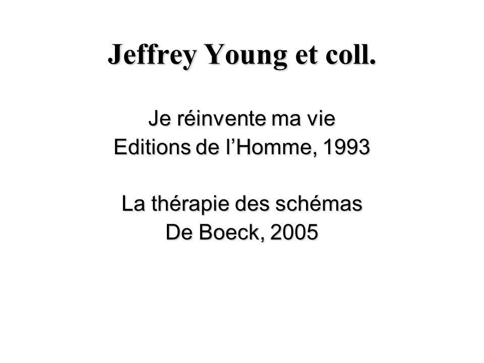 Jeffrey Young et coll. Je réinvente ma vie Editions de lHomme, 1993 La thérapie des schémas De Boeck, 2005