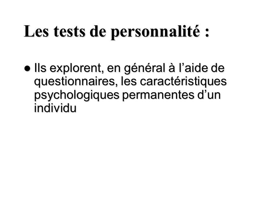 Les tests de personnalité : Ils explorent, en général à laide de questionnaires, les caractéristiques psychologiques permanentes dun individu Ils expl