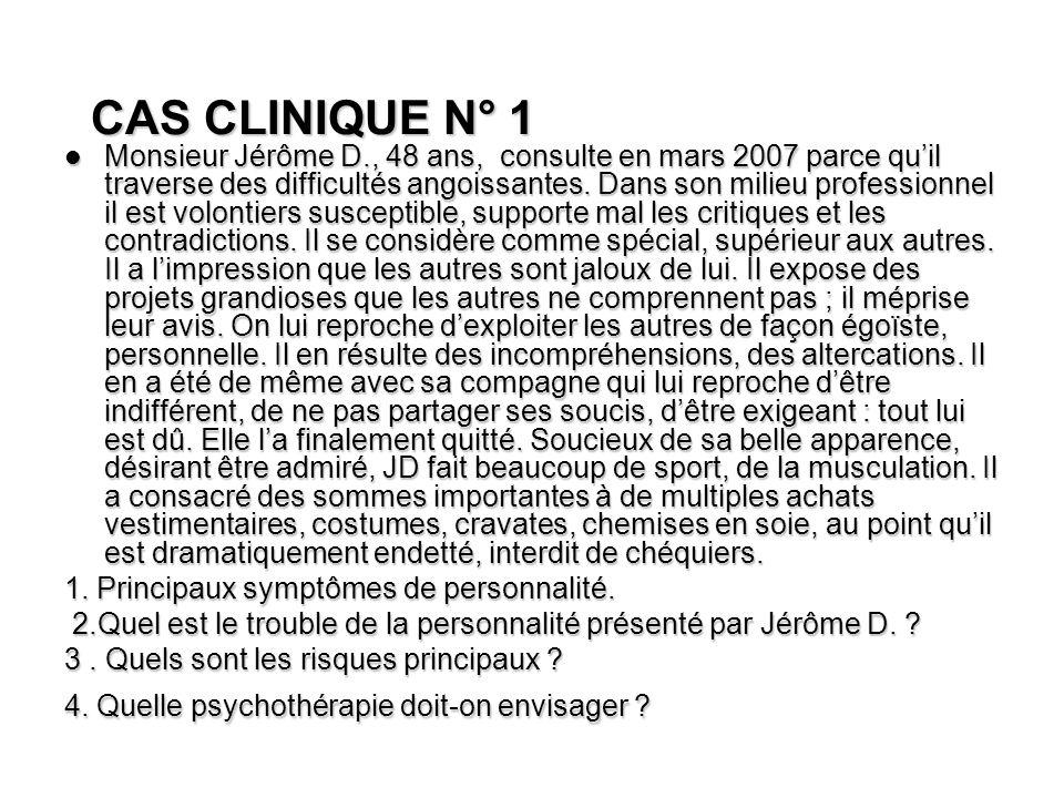 CAS CLINIQUE N° 1 Monsieur Jérôme D., 48 ans, consulte en mars 2007 parce quil traverse des difficultés angoissantes. Dans son milieu professionnel il