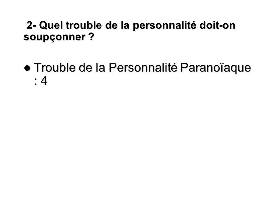 2- Quel trouble de la personnalité doit-on soupçonner ? 2- Quel trouble de la personnalité doit-on soupçonner ? Trouble de la Personnalité Paranoïaque