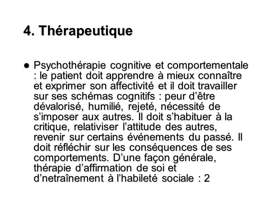 4. Thérapeutique Psychothérapie cognitive et comportementale : le patient doit apprendre à mieux connaître et exprimer son affectivité et il doit trav