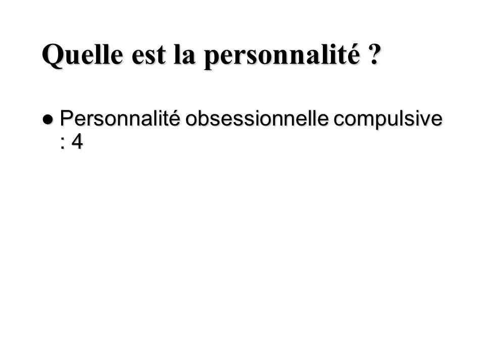 Quelle est la personnalité ? Personnalité obsessionnelle compulsive : 4 Personnalité obsessionnelle compulsive : 4