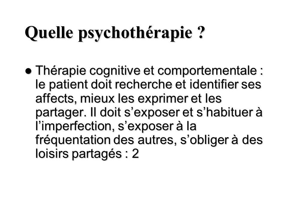Quelle psychothérapie ? Thérapie cognitive et comportementale : le patient doit recherche et identifier ses affects, mieux les exprimer et les partage