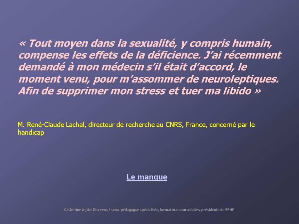 « Tout moyen dans la sexualité, y compris humain, compense les effets de la déficience. Jai récemment demandé à mon médecin sil était daccord, le mome