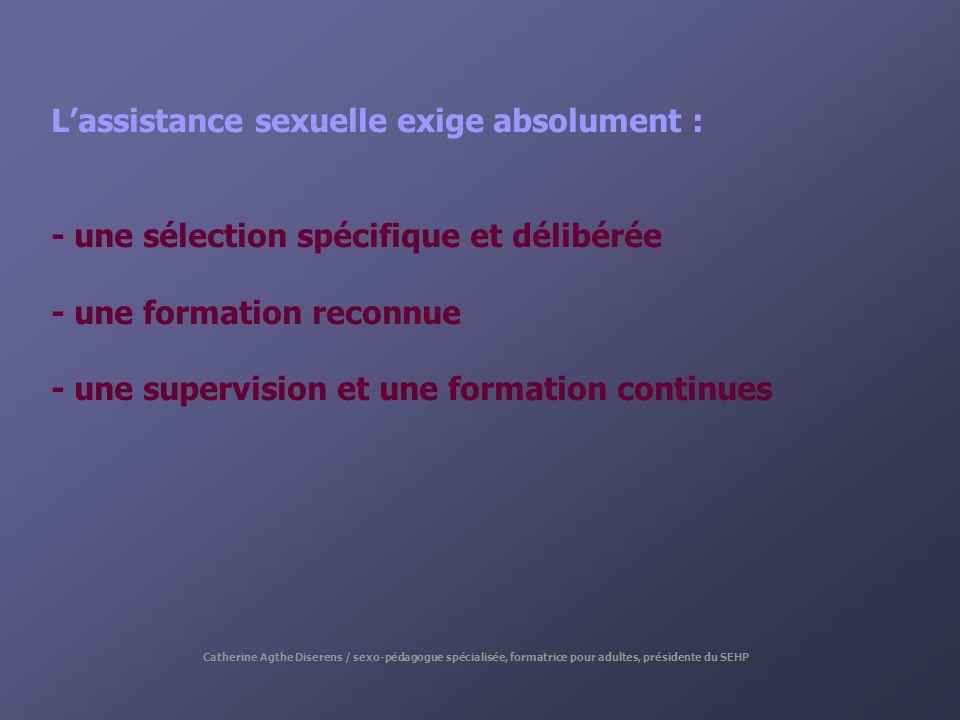 Lassistance sexuelle exige absolument : - une sélection spécifique et délibérée - une formation reconnue - une supervision et une formation continues