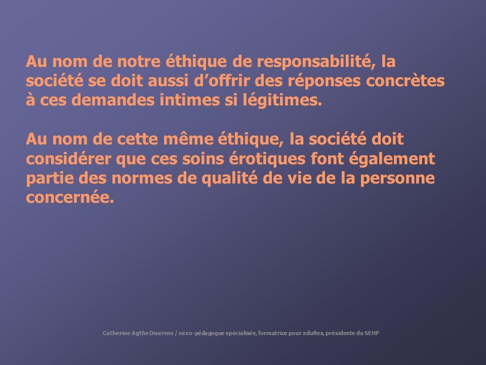 Au nom de notre éthique de responsabilité, la société se doit aussi doffrir des réponses concrètes à ces demandes intimes si légitimes. Au nom de cett
