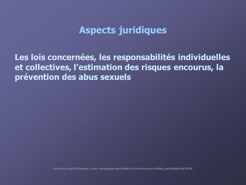 Aspects juridiques Les lois concernées, les responsabilités individuelles et collectives, lestimation des risques encourus, la prévention des abus sex