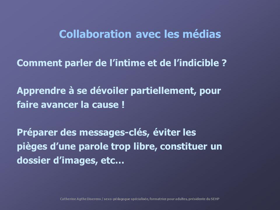 Collaboration avec les médias Comment parler de lintime et de lindicible ? Apprendre à se dévoiler partiellement, pour faire avancer la cause ! Prépar