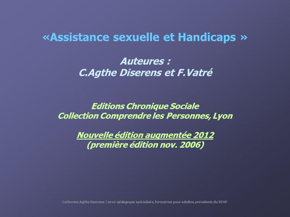 «Assistance sexuelle et Handicaps » Auteures : C.Agthe Diserens et F.Vatré Editions Chronique Sociale Collection Comprendre les Personnes, Lyon Nouvel