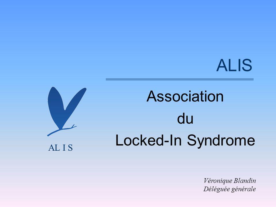 ALIS Association du Locked-In Syndrome Véronique Blandin Déléguée générale AL I S