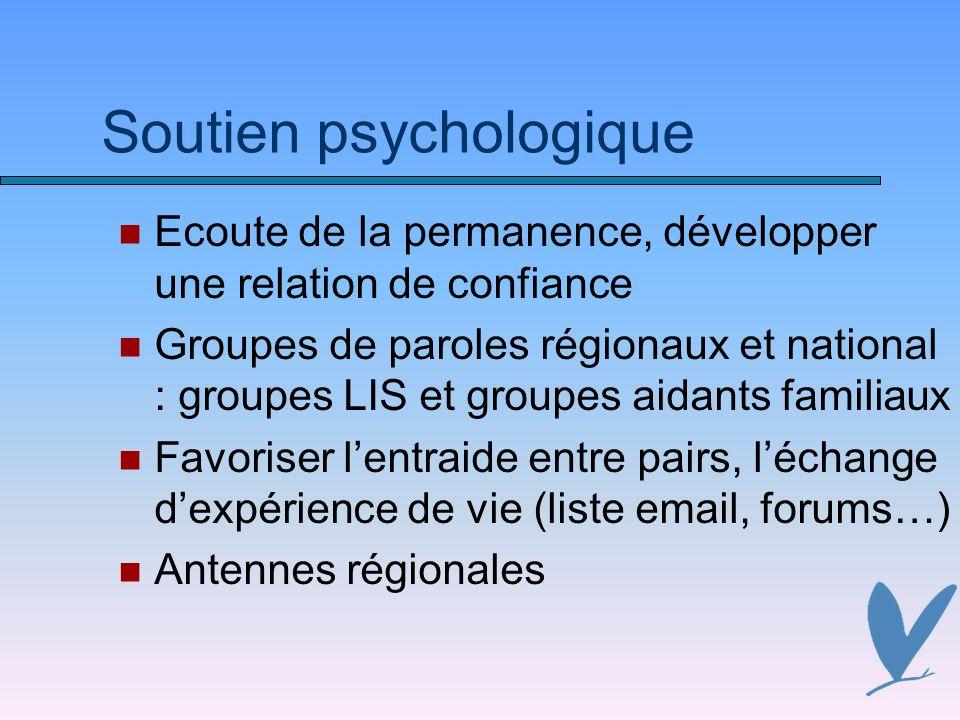 Soutien psychologique Ecoute de la permanence, développer une relation de confiance Groupes de paroles régionaux et national : groupes LIS et groupes