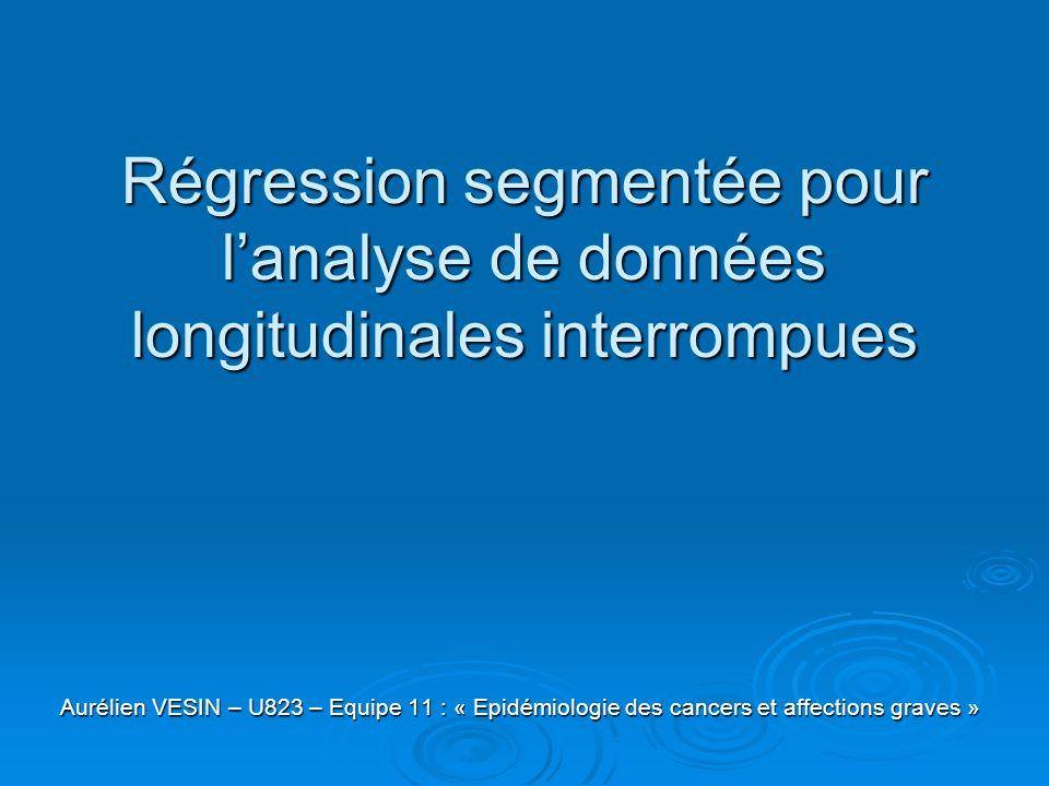 Régression segmentée pour lanalyse de données longitudinales interrompues Aurélien VESIN – U823 – Equipe 11 : « Epidémiologie des cancers et affection