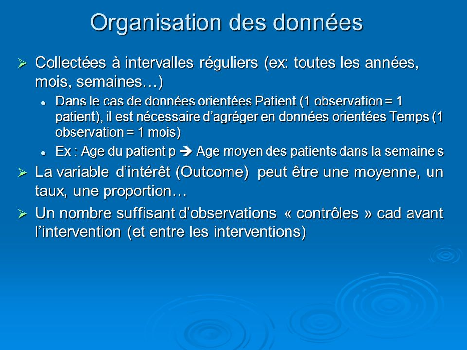 Organisation des données Collectées à intervalles réguliers (ex: toutes les années, mois, semaines…) Collectées à intervalles réguliers (ex: toutes le