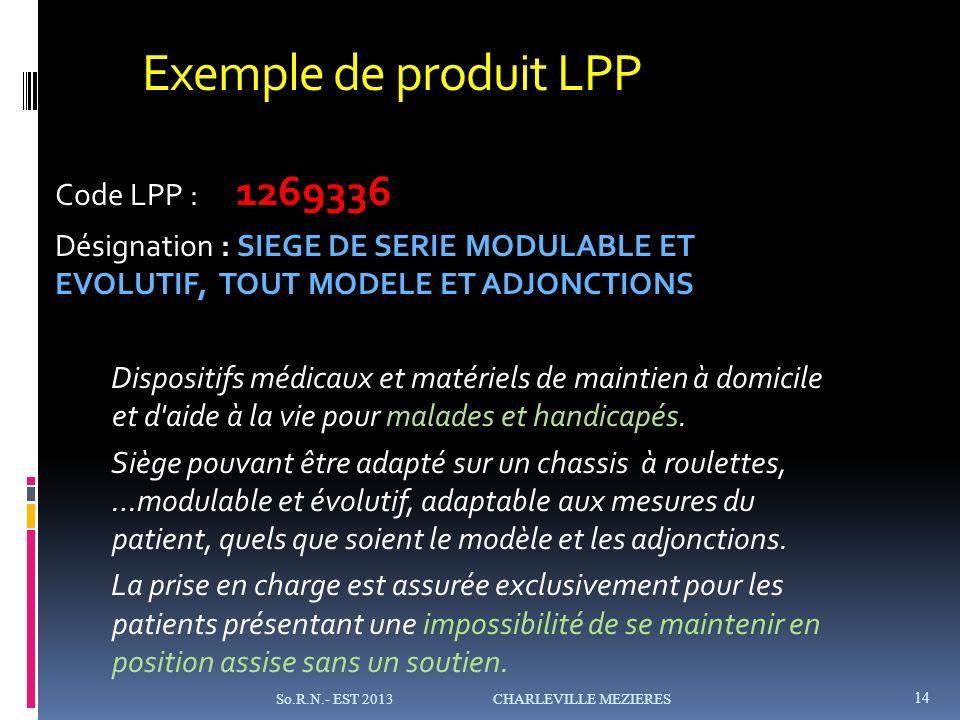 Exemple de produit LPP Code LPP : 1269336 Désignation : SIEGE DE SERIE MODULABLE ET EVOLUTIF, TOUT MODELE ET ADJONCTIONS Dispositifs médicaux et matériels de maintien à domicile et d aide à la vie pour malades et handicapés.