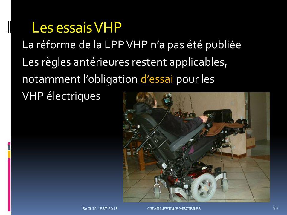 Les essais VHP La réforme de la LPP VHP na pas été publiée Les règles antérieures restent applicables, notamment lobligation dessai pour les VHP électriques So.R.N.- EST 2013 CHARLEVILLE MEZIERES 33