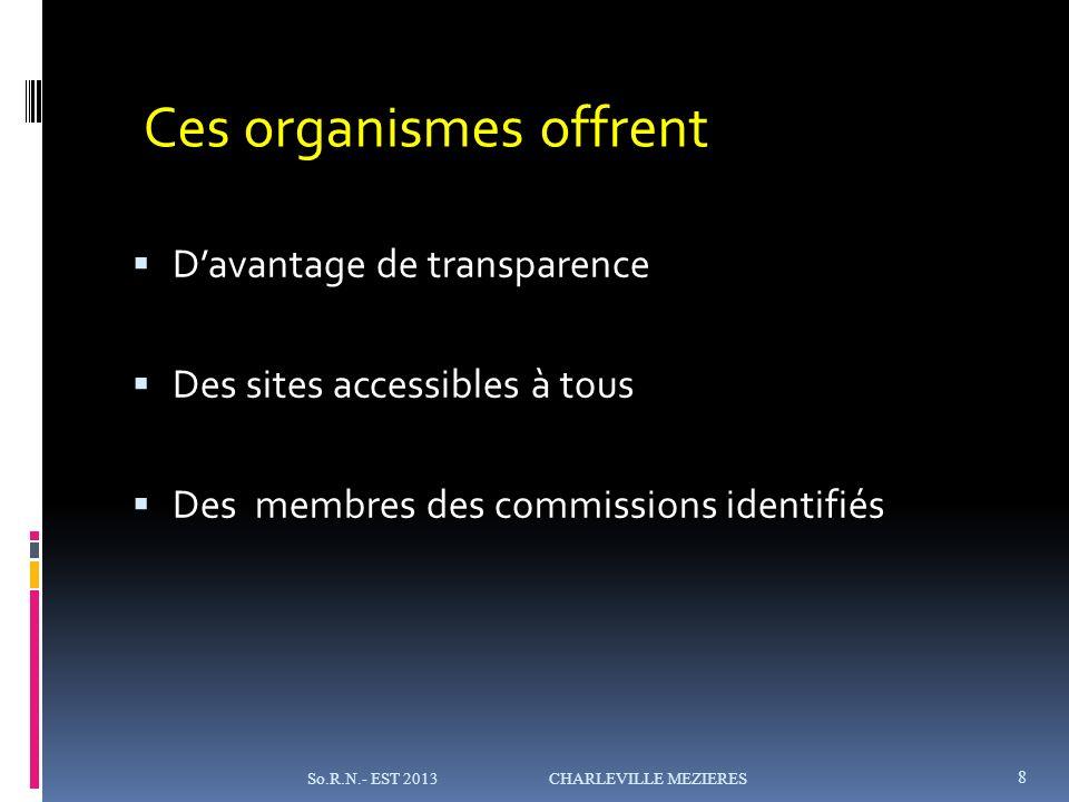 Davantage de transparence Des sites accessibles à tous Des membres des commissions identifiés 8 So.R.N.- EST 2013 CHARLEVILLE MEZIERES Ces organismes offrent