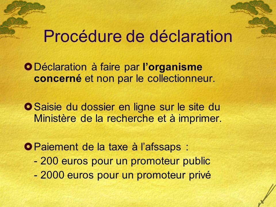 Procédure de déclaration Déclaration à faire par lorganisme concerné et non par le collectionneur. Saisie du dossier en ligne sur le site du Ministère