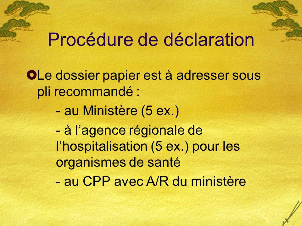 Procédure de déclaration Le dossier papier est à adresser sous pli recommandé : - au Ministère (5 ex.) - à lagence régionale de lhospitalisation (5 ex