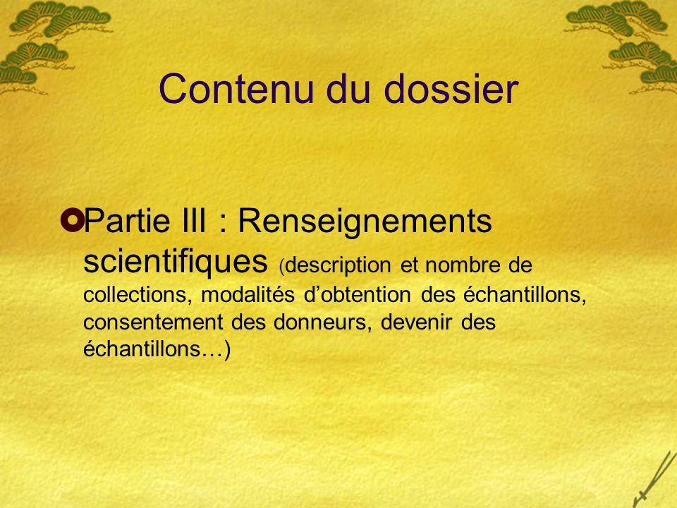 Contenu du dossier Partie III : Renseignements scientifiques ( description et nombre de collections, modalités dobtention des échantillons, consenteme