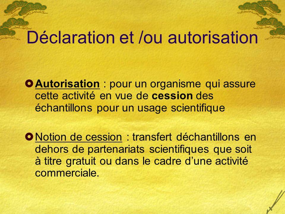 Déclaration et /ou autorisation Autorisation : pour un organisme qui assure cette activité en vue de cession des échantillons pour un usage scientifiq