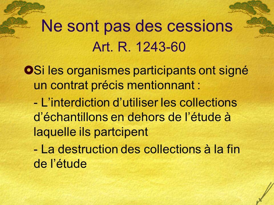 Ne sont pas des cessions Art. R. 1243-60 Si les organismes participants ont signé un contrat précis mentionnant : - Linterdiction dutiliser les collec