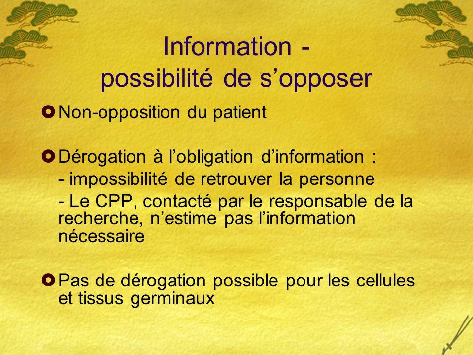 Information - possibilité de sopposer Non-opposition du patient Dérogation à lobligation dinformation : - impossibilité de retrouver la personne - Le