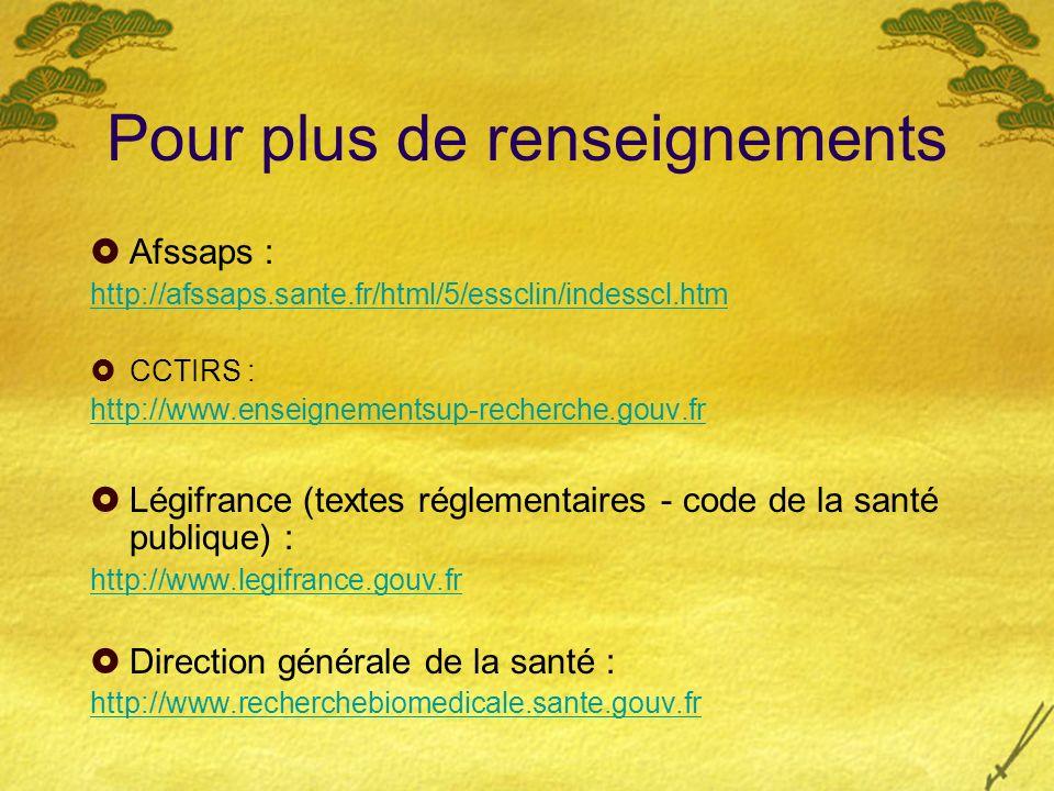 Pour plus de renseignements Afssaps : http://afssaps.sante.fr/html/5/essclin/indesscl.htm CCTIRS : http://www.enseignementsup-recherche.gouv.fr Légifr