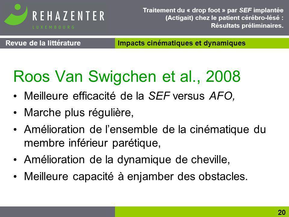 Roos Van Swigchen et al., 2008 Meilleure efficacité de la SEF versus AFO, Marche plus régulière, Amélioration de lensemble de la cinématique du membre inférieur parétique, Amélioration de la dynamique de cheville, Meilleure capacité à enjamber des obstacles.
