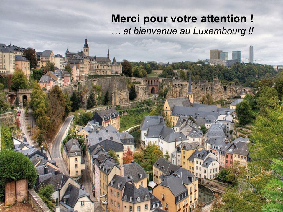 Merci pour votre attention ! … et bienvenue au Luxembourg !!