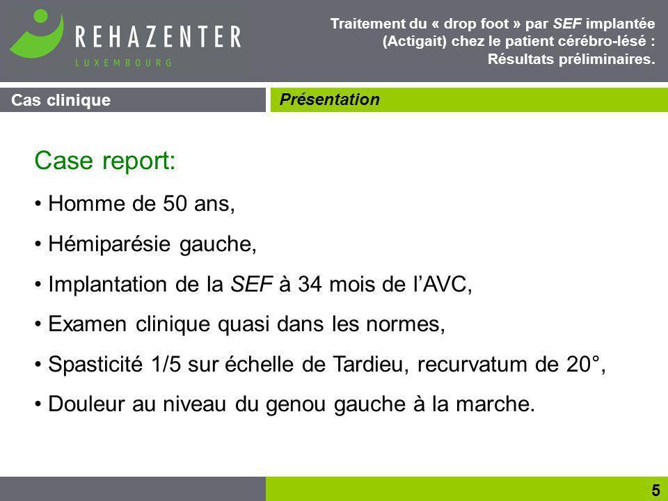 Résultats 16 Traitement du « drop foot » par SEF implantée (Actigait) chez le patient cérébro-lésé : Résultats préliminaires.